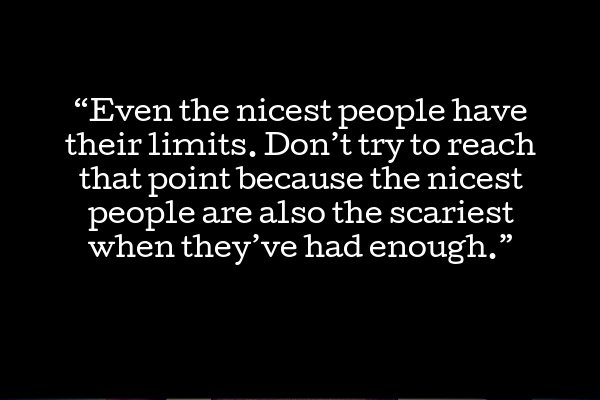 even nicest people have limits