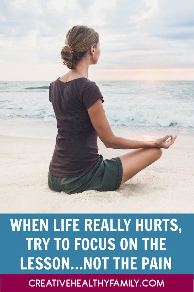 When life hurts so much that you feel like you were put on this earth to suffer, focus on the lesson instead of the pain. It's not easy, but it will help you move forward.