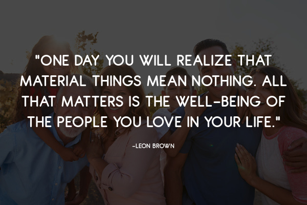 All that matters is the well-being of the people you love in your life.'