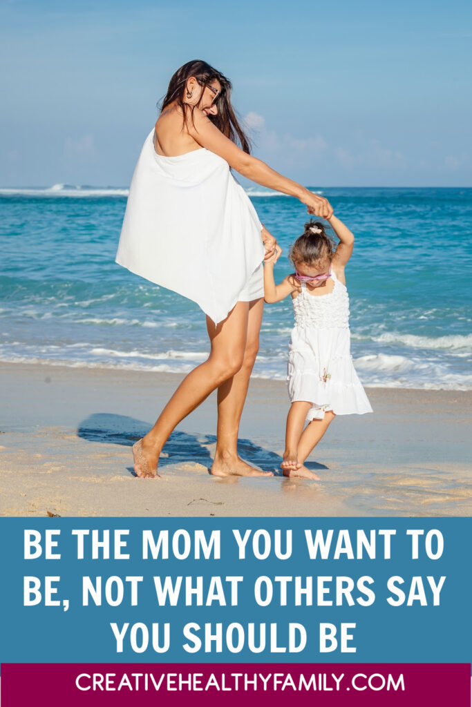 Everyone has their own idea of what a good mother looks like. Don't let them push that idea on you. Just be the mom YOU want to be! Let's discuss.