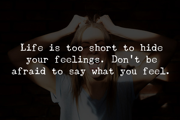 Life is too short to hide your feelings quote