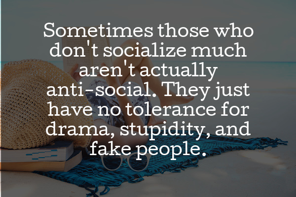 Sometimes those who don't socialize much aren't actually anti-social.