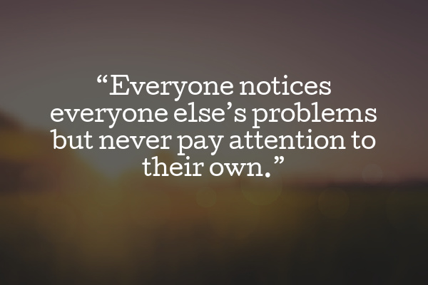 pay attention to your own problems quote