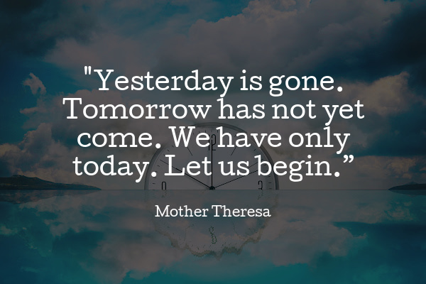 yesterday is gone mother theresa