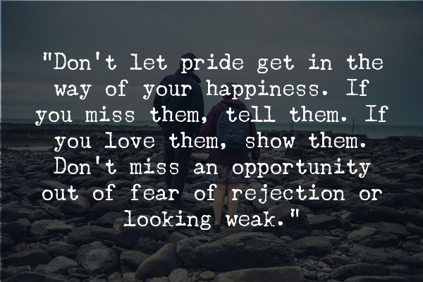Don't let grudges and pride stand in the way of your happiness