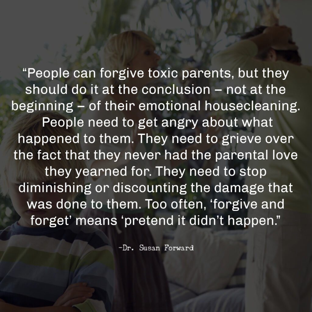 Peoplecanforgive toxic parents, but they should do it at the conclusion – not at the beginning – of their emotional housecleaning.