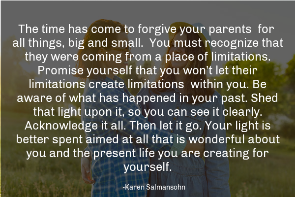 The time has come to forgive your parents for all things, big and small.