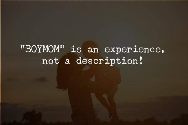 """picture of mom with a boy and quote, """"Boymom is an experience, not a description."""""""